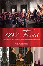 1787 FAITH: The Christian Worldview of the Signers of the Constitution