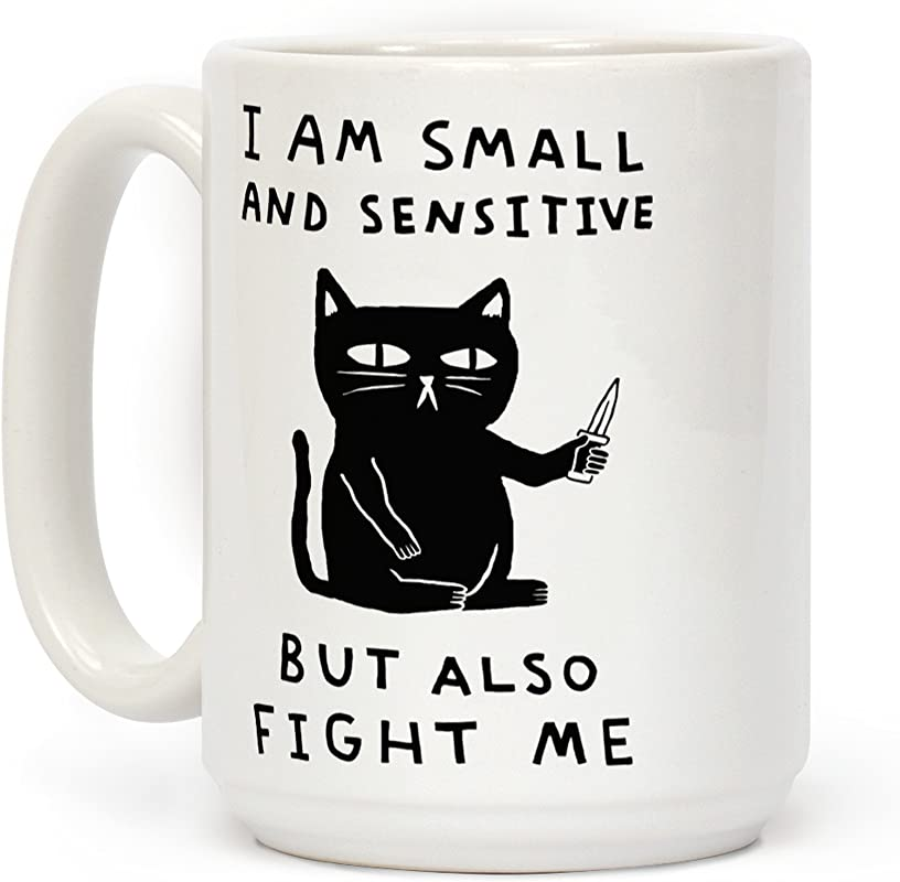 LookHUMAN I Am Small And Sensitive But Also Fight Me Cat White 15 Ounce Ceramic Coffee Mug