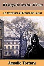 Il Collegio dei Bambini di Pietra: Le Avventure di Léonor de Breuil (Italian Edition)
