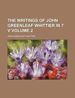 The Writings of John Greenleaf Whittier in 7 V Volume 2