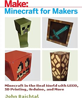 Minecraft for Makers: Minecraft in the Real World with LEGO, 3D Printing, Arduino, and More!