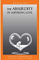 The Absurdity of Suffering Love: The moment of your birth marks the way you love yourself and others. Kindle Edition