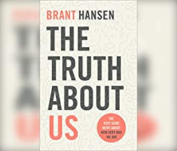 The Truth about Us: How We Fool Ourselves and How God Loves Us Anyway