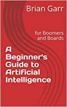 A Beginner's Guide to Artificial Intelligence: for Boomers and Boards