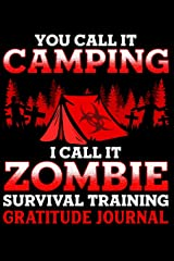 You Call It Camping I Call It Zombie Survival Training Gratitude Journal: Zombie Apocalypse Affirmations Notebook for Journaling (Zombie Notes, Prompts and Reminders) Paperback