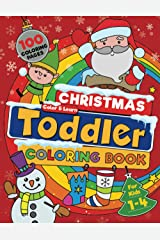 Christmas Toddler Coloring Book: 100 BIG, Easy To Color, Fun And Festive Christmas Designs To Color And Learn This Holiday Season. For Ages 1-4. Paperback