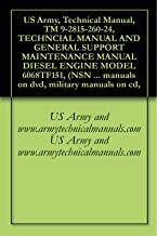US Army, Technical Manual, TM 9-2815-260-24, TECHNCIAL MANUAL AND GENERAL SUPPORT MAINTENANCE MANUAL DIESEL ENGINE MODEL 6068TF151, (NSN 2815-01-462-3596), ... military manuals on cd, (English Edition)