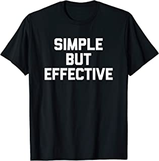 Simple But Effective T-Shirt funny saying sarcastic novelty T-Shirt