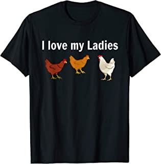 Funny Chicken T Shirt, chicken farmers, I love My Ladies
