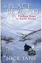 A Place Beyond: Finding Home in Arctic Alaska Kindle Edition