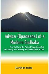 Advice (Upadesha) of a Modern Sadhaka: Your Guide to the Path of Yoga, Kundalini Awakening, Self Healing, Self-Realization, & Life Kindle Edition