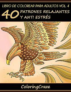 Libro de Colorear para Adultos Volumen 4: 40 Patrones Relajantes y Anti Estrés: Volume 4 (Colección de Terapia Artística Anti Estrés)