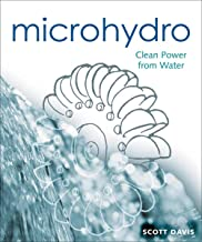 Microhydro: Clean Power from Water (Mother Earth News Wiser Living Series Book 13)