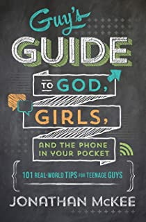 Guy's Guide to God, Girls, and the Phone in Your Pocket: 101 Real-World Tips for Teenaged Guys