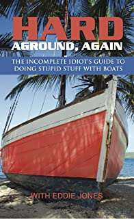 Hard Aground . . . Again: The Incomplete Idiot's Guide to Doing Stupid Stuff With Boats (English Edition)