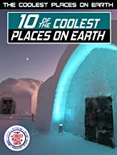 The Coolest Places on Earth: 10 of the Coolest Places on Earth