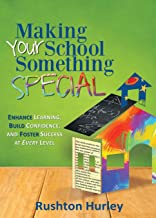 Making Your School Something Special: Enhance Learning, Build Confidence, and Foster Success at Every Level (Volume)