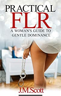 Practical FLR: A Woman's Guide To Gentle Dominance