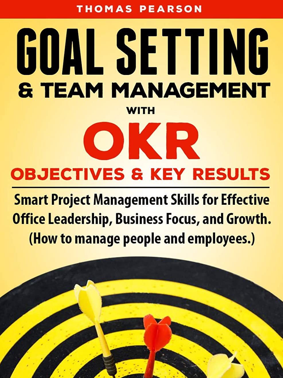 誤リード迷路Goal Setting & Team Management with OKR (Objectives and Key Results): Smart Project Management Skills for Effective Office Leadership, Business Focus, ... people and employees.) (English Edition)