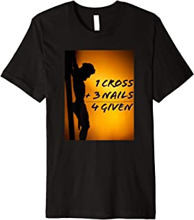 1 Cross + 3 Nails = 4 Given Inspirational Faith T-Shirt