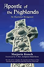 Apostle of the Highlands-An Illustrated Abridgement: The Life of St. Columba, the Apostle and Patron of the Ancient Scots and Picts and Joint Patron of the Irish