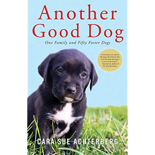 Another Good Dog: One Family and Fifty Foster Dogs: Cara Sue ...