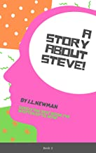 A Story About Steve: Surely The Best Book I've Written Up Til Now! (J.L.Newman Books 2)