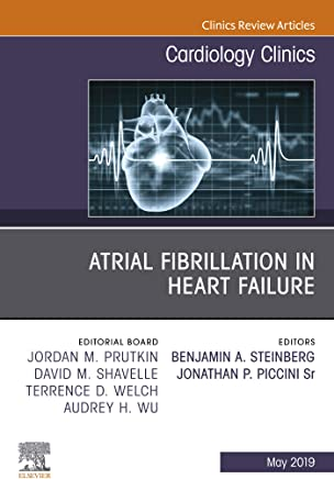 Atrial Fibrillation in Heart Failure, An Issue of Cardiology Clinics, Ebook (The Clinics: Internal Medicine 37)