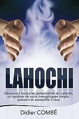Lahochi: Découvrez toutes les potentialités du Lahochi, un système de soins énergétiques simple, puissant et accessible a tous Format Kindle