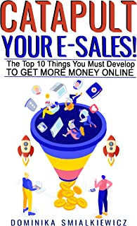 Catapult Your E-Sales: The Top 10 Things You Must Develop To Get More Money Online (English Edition)