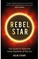 Rebel Star: Our Quest to Solve the Great Mysteries of the Sun (English Edition) eBook Kindle