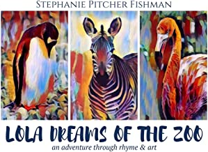 Lola Dreams of the Zoo: An Adventure Through Rhyme and Art: (Rhyming Art and Animal Bedtime Story for Kids) (Lola's Advent...