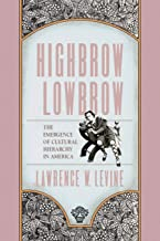 Highbrow/Lowbrow: The Emergence of Cultural Hierarchy in America (The William E. Massey Sr. Lectures in American Studies)