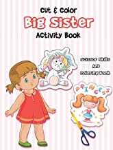 Cut And Color - Big Sister Activity Book: A Fun Big Sis Coloring Book For Cute Girls With Unicorns, Fairies, Mermaids and ...