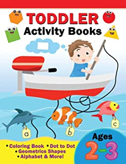 Toddler Activity Books Ages 2-3: Coloring Book ,Dot to Dot, Geometric shapes, Alphabet & more