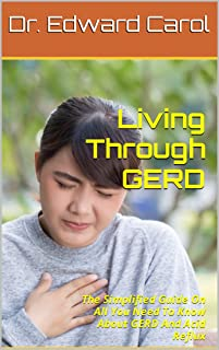 Living Through GERD : The Simplified Guide On All You Need To Know About GERD And Acid Reflux (English Edition)