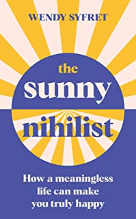 The Sunny Nihilist: How a meaningless life can make you truly happy