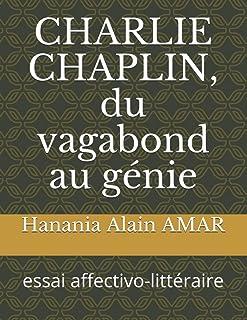 CHARLIE CHAPLIN, du vagabond au génie: essai affectivo-littéraire
