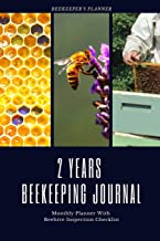 2 Years Beekeeping Journal Monthly Planner With Beehive Inspection Checklist: Helpful Beekeeper Record Book To Track Beehive Health; Pest, Disease & ... Control, Beehive Placement, Swarming & Cost