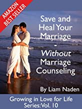 Save and Heal Your Marriage - Without Marriage Counseling (Growing in Love for Life Series Book 10)