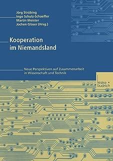 Kooperation im Niemandsland: Neue Perspektiven auf Zusammenarbeit in Wissenschaft und Technik (German Edition)