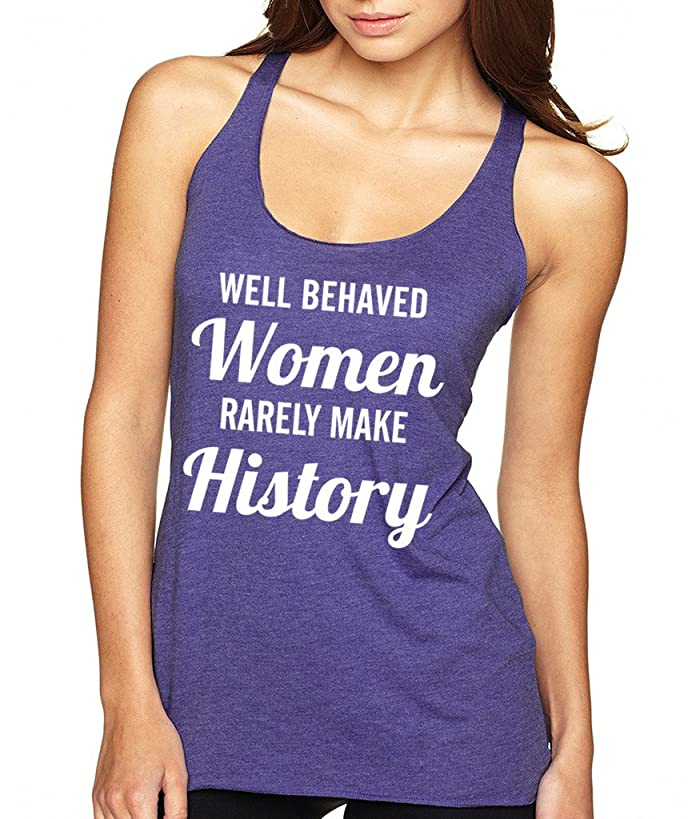 SignatureTshirts Women's Well Behaved Women Rarely Make History Racerback Tank Top