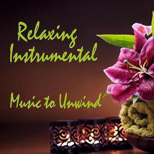 Relaxing Instrumental Music to Unwind - Relaxing Music to De