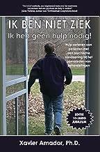 IK BEN NIET ZIEK, Ik heb geen hulp nodig! (Dutch Edition)