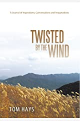 Twisted by the Wind: A Journal of Inspirations, Conversations and Imaginations Kindle Edition