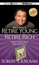 Rich Dad's Retire Young Retire Rich: How to Get Rich and Stay Rich