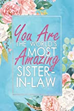 You Are the World's Most Amazing Sister-In-Law: A 12 Month / 52 Week Dateless Planner with Inspirational Quotes ( Floral, Mint Blue, Watercolor ) Perfect for Christmas, Birthday, Event Gifts