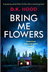 Bring Me Flowers: A gripping serial killer thriller with a shocking twist (Detectives Kane and Alton Book 2) Kindle Edition