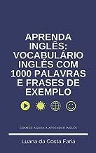 APRENDA INGLÊS: VOCABULÁRIO INGLÊS COM 1000 PALAVRAS E FRASES DE EXEMPLO: COMECE AGORA A APRENDER INGLÊS (Portuguese Edition)