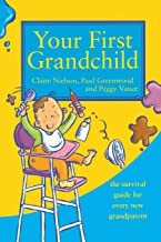 Your First Grandchild: Useful, touching and hilarious guide for first-time grandparents